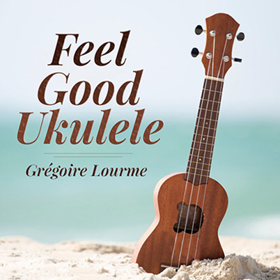 Grégoire Lourme Album CD Feel Good Ukulele